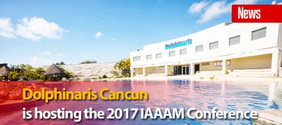 Dolphinaris Cancun is Hosting the 2017 IAAAM Conference
